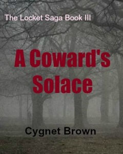 Launching August 31, 2015: Book III of the Locket Saga: A Coward's Solace.